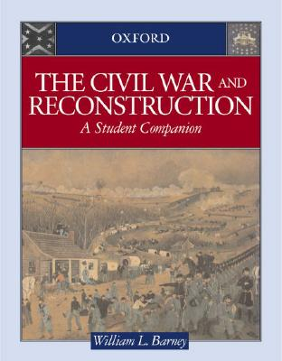 The Civil War and Reconstruction By Barney, William L.