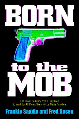 Born to the Mob By Saggio, Frankie/ Rosen, Fred